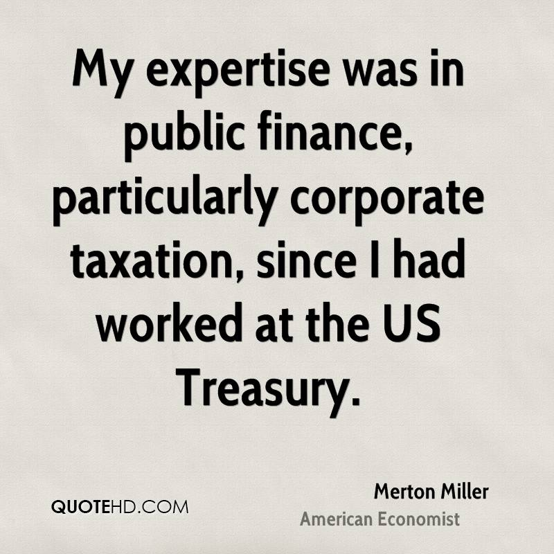 My expertise was in public finance, particularly corporate taxation, since I had worked at the US Treasury.