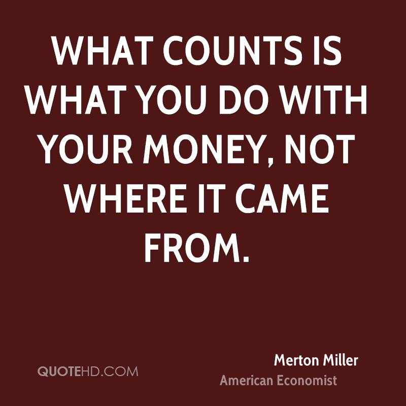 What counts is what you do with your money, not where it came from.