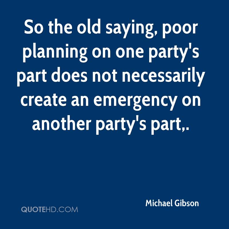 So the old saying, poor planning on one party's part does not necessarily create an emergency on another party's part.