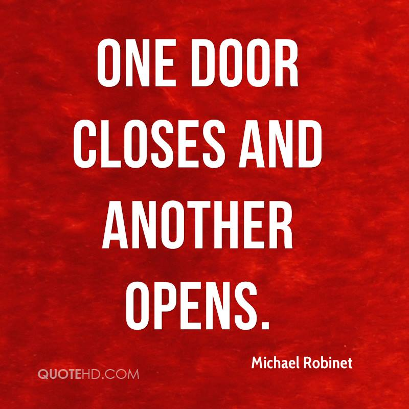 One door closes and another opens.