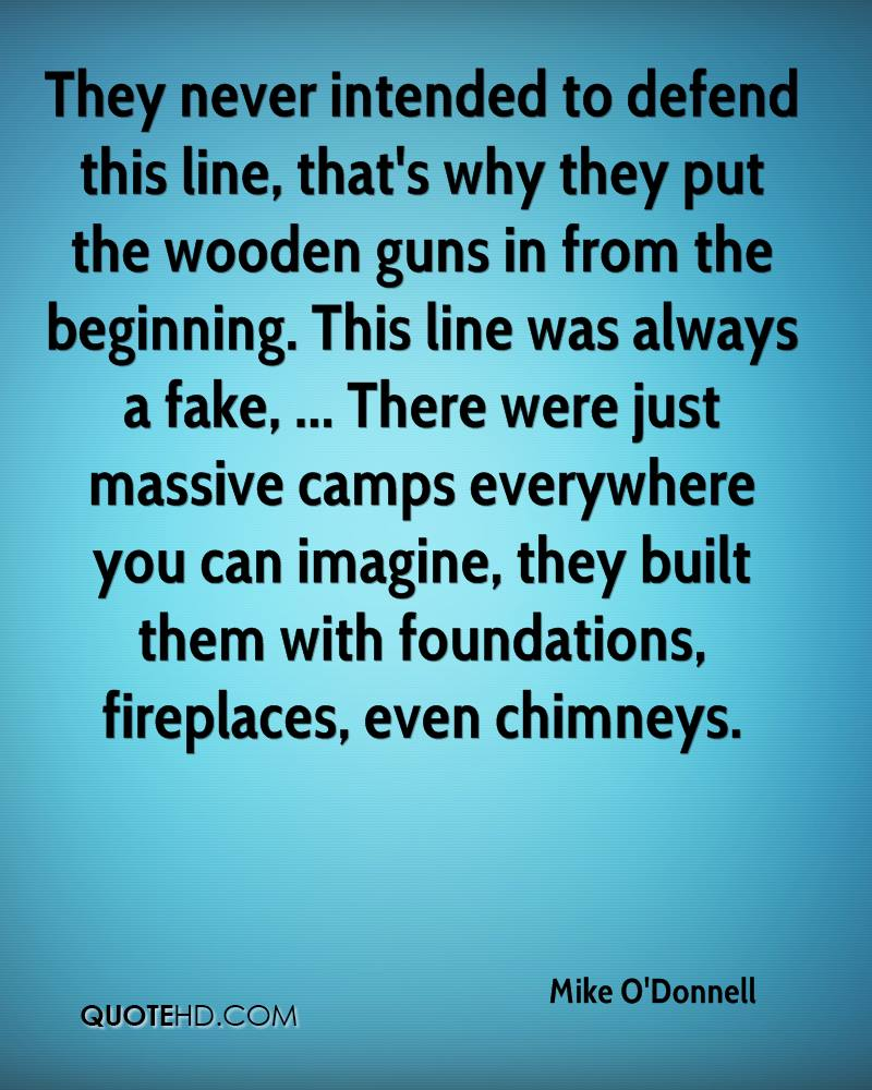 They never intended to defend this line, that's why they put the wooden guns in from the beginning. This line was always a fake, ... There were just massive camps everywhere you can imagine, they built them with foundations, fireplaces, even chimneys.