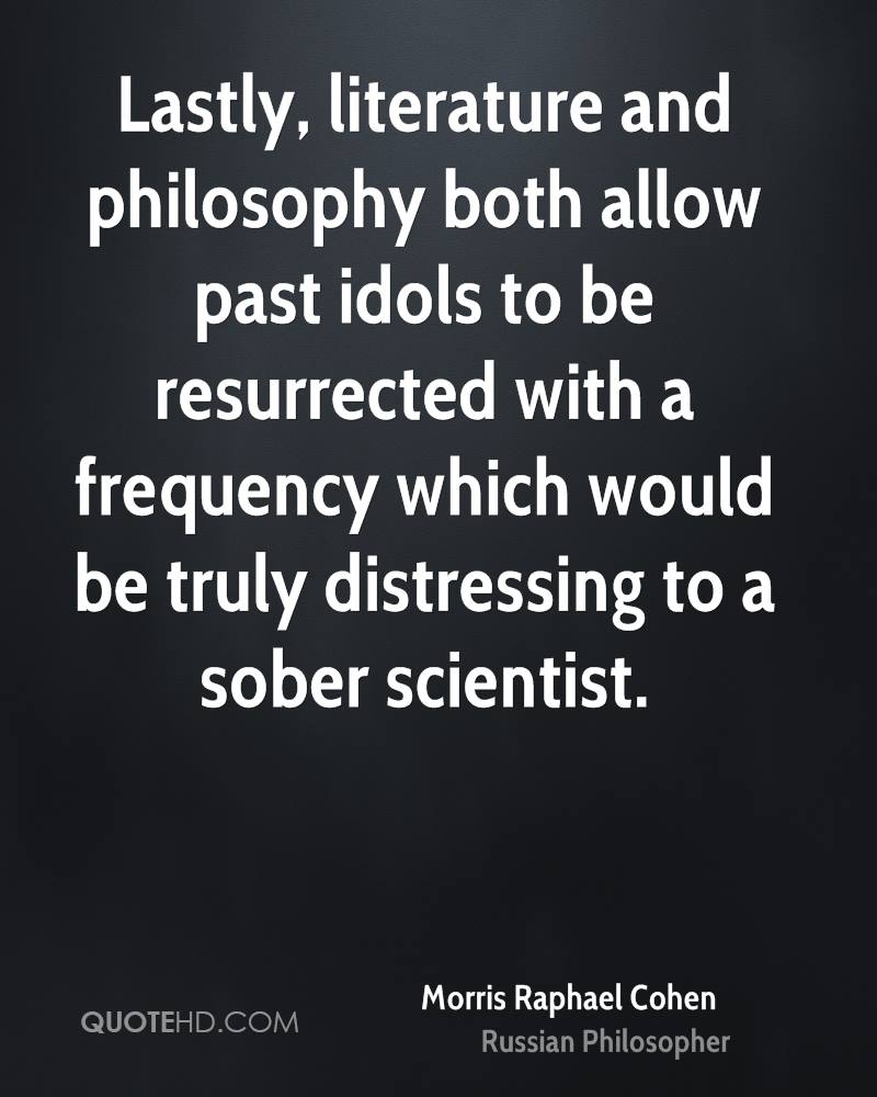 Lastly, literature and philosophy both allow past idols to be resurrected with a frequency which would be truly distressing to a sober scientist.