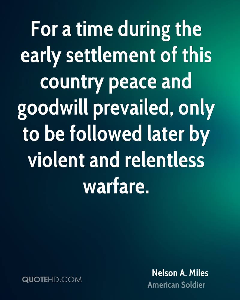 For a time during the early settlement of this country peace and goodwill prevailed, only to be followed later by violent and relentless warfare.