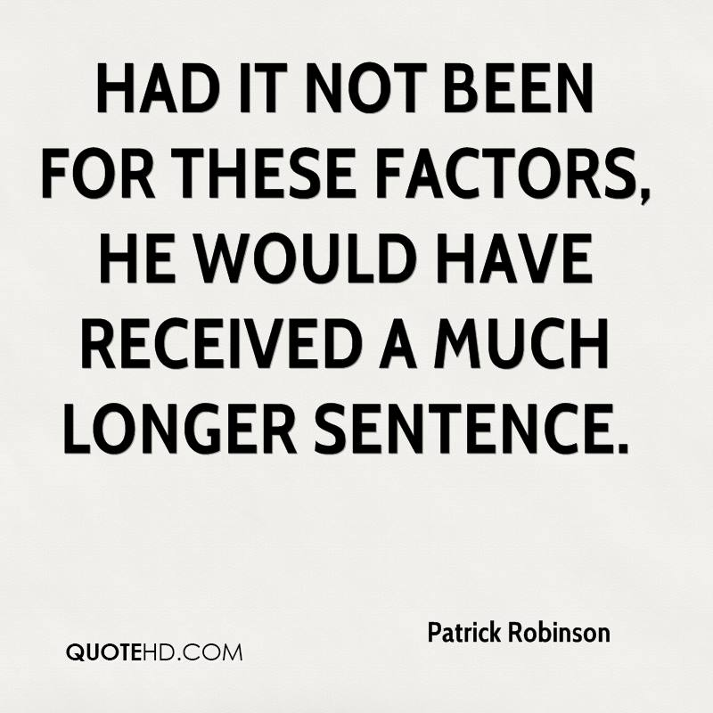 Had it not been for these factors, he would have received a much longer sentence.