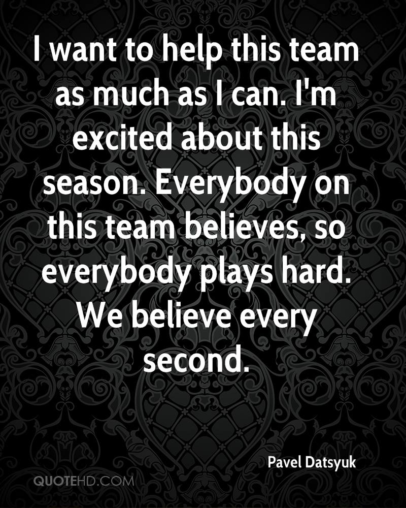 I want to help this team as much as I can. I'm excited about this season. Everybody on this team believes, so everybody plays hard. We believe every second.