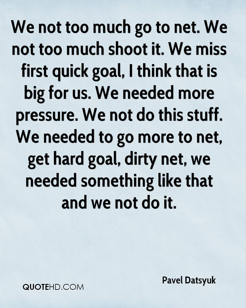 We not too much go to net. We not too much shoot it. We miss first quick goal, I think that is big for us. We needed more pressure. We not do this stuff. We needed to go more to net, get hard goal, dirty net, we needed something like that and we not do it.