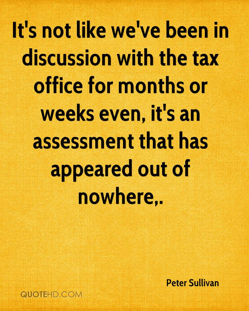 It's not like we've been in discussion with the tax office for months or weeks even, it's an assessment that has appeared out of nowhere.