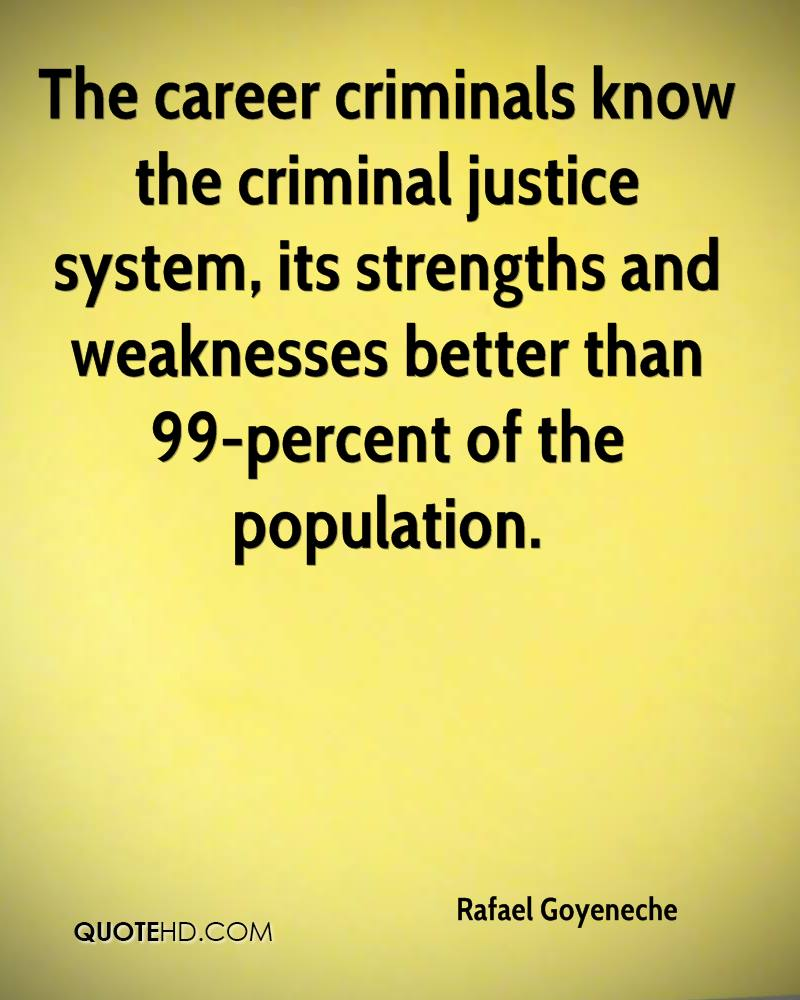 The career criminals know the criminal justice system, its strengths and weaknesses better than 99-percent of the population.