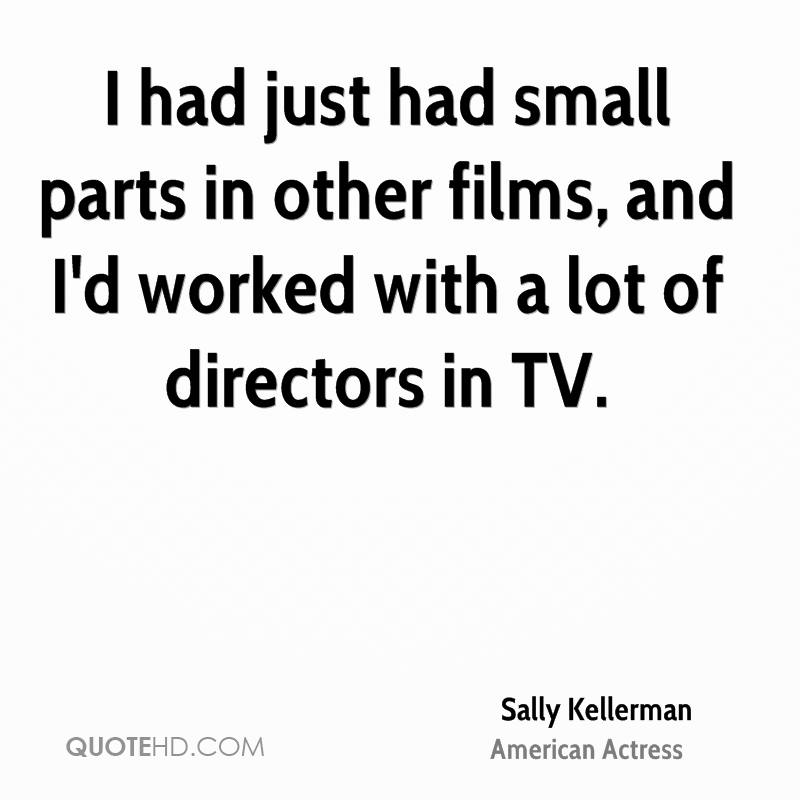 I had just had small parts in other films, and I'd worked with a lot of directors in TV.