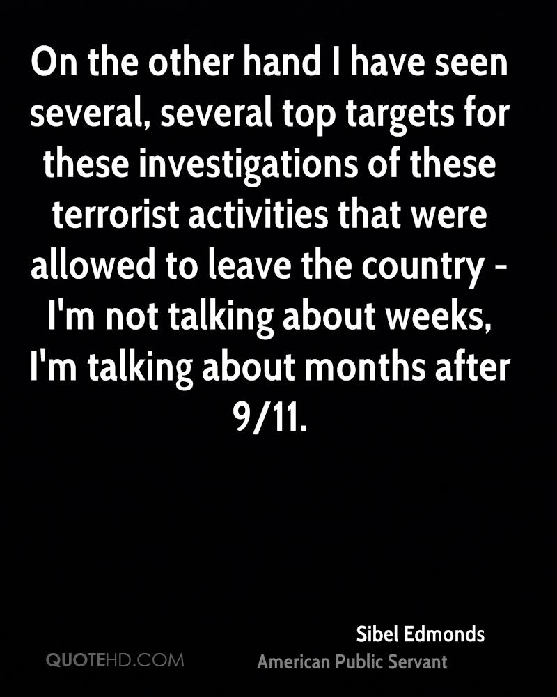 On the other hand I have seen several, several top targets for these investigations of these terrorist activities that were allowed to leave the country - I'm not talking about weeks, I'm talking about months after 9/11.