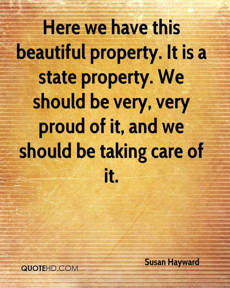Here we have this beautiful property. It is a state property. We should be very, very proud of it, and we should be taking care of it.