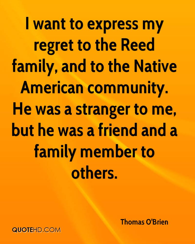 I want to express my regret to the Reed family, and to the Native American community. He was a stranger to me, but he was a friend and a family member to others.