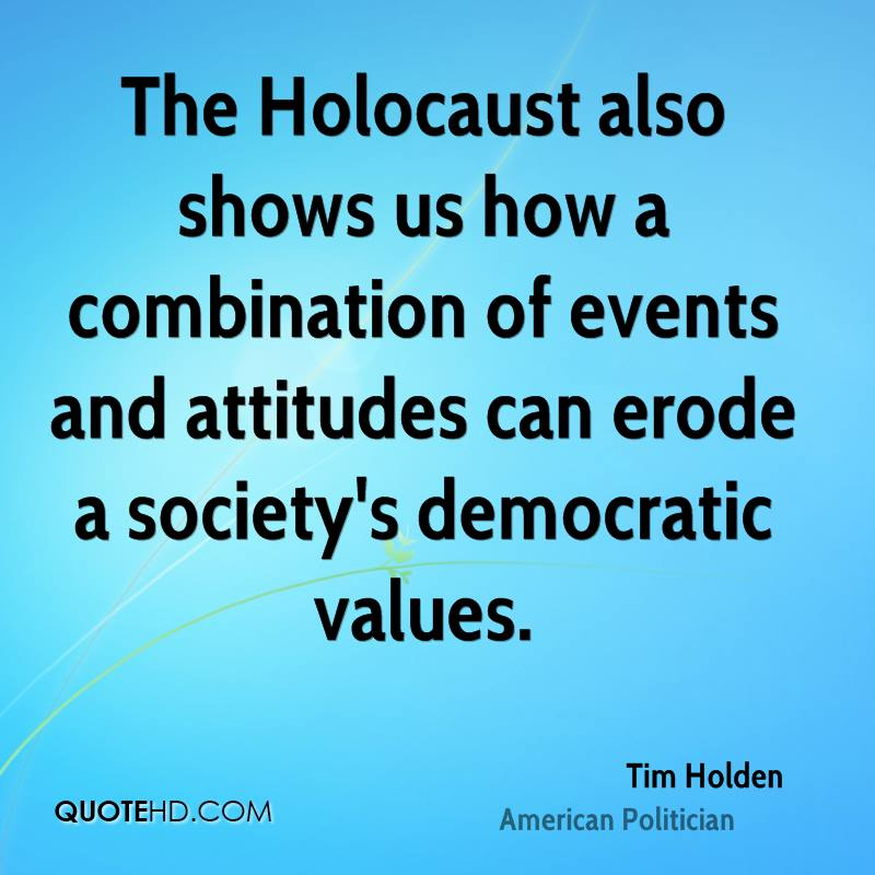 The Holocaust also shows us how a combination of events and attitudes can erode a society's democratic values.