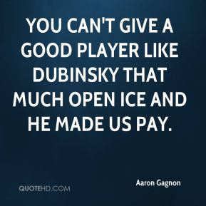 You can't give a good player like Dubinsky that much open ice and he made us pay.