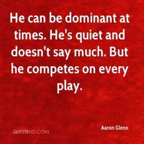 Aaron Glenn - He can be dominant at times. He's quiet and doesn't say much. But he competes on every play.