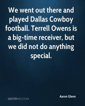 We went out there and played Dallas Cowboy football. Terrell Owens is a big-time receiver, but we did not do anything special.
