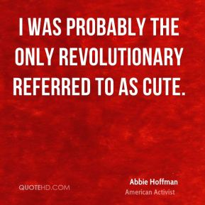 I was probably the only revolutionary referred to as cute.