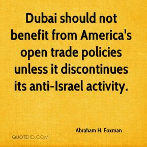 Abraham H. Foxman - Dubai should not benefit from America's open trade policies unless it discontinues its anti-Israel activity.
