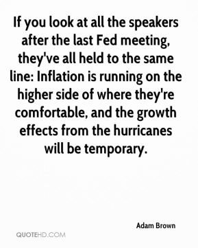 If you look at all the speakers after the last Fed meeting, they've all held to the same line: Inflation is running on the higher side of where they're comfortable, and the growth effects from the hurricanes will be temporary.