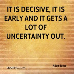 It is decisive, it is early and it gets a lot of uncertainty out.