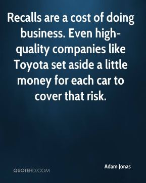 Recalls are a cost of doing business. Even high-quality companies like Toyota set aside a little money for each car to cover that risk.