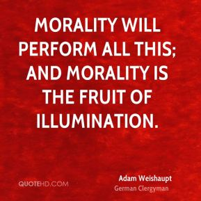 Morality will perform all this; and Morality is the fruit of Illumination.