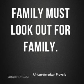 Family must look out for family.