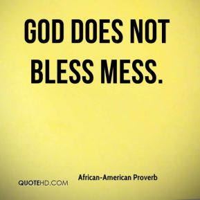 God does not bless mess.