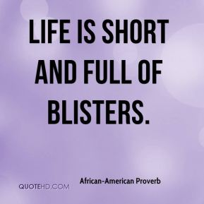 Life is short and full of blisters.