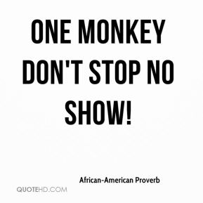 One monkey don't stop no show!