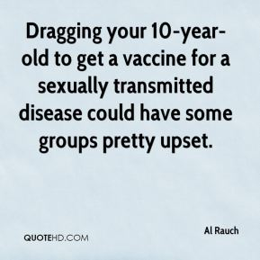Al Rauch - Dragging your 10-year-old to get a vaccine for a sexually transmitted disease could have some groups pretty upset.