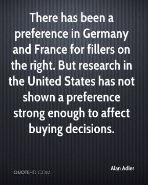There has been a preference in Germany and France for fillers on the right. But research in the United States has not shown a preference strong enough to affect buying decisions.