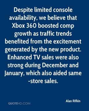 Alan Rifkin - Despite limited console availability, we believe that Xbox 360 boosted comp growth as traffic trends benefited from the excitement generated by the new product. Enhanced TV sales were also strong during December and January, which also aided same-store sales.
