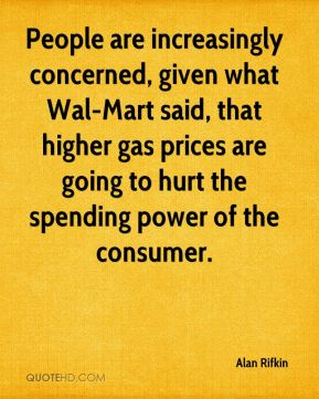 Alan Rifkin - People are increasingly concerned, given what Wal-Mart said, that higher gas prices are going to hurt the spending power of the consumer.