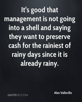 Alex Vallecillo - It's good that management is not going into a shell and saying they want to preserve cash for the rainiest of rainy days since it is already rainy.