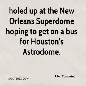 Allen Toussaint - holed up at the New Orleans Superdome hoping to get on a bus for Houston's Astrodome.