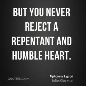 Alphonsus Liguori - But You never reject a repentant and humble heart.