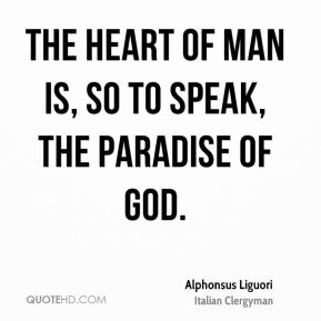 The heart of man is, so to speak, the paradise of God.