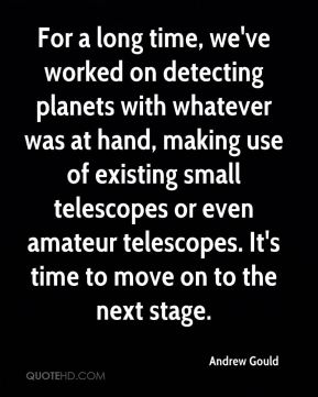 Andrew Gould - For a long time, we've worked on detecting planets with whatever was at hand, making use of existing small telescopes or even amateur telescopes. It's time to move on to the next stage.