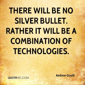 Andrew Gould - There will be no silver bullet. Rather it will be a combination of technologies.