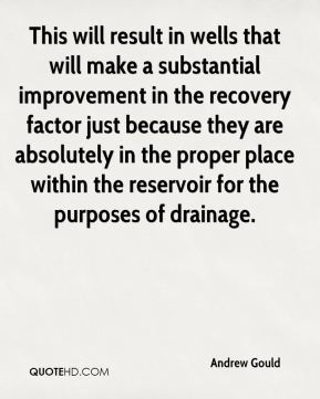 Andrew Gould - This will result in wells that will make a substantial improvement in the recovery factor just because they are absolutely in the proper place within the reservoir for the purposes of drainage.