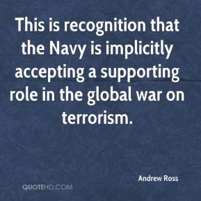 Andrew Ross - This is recognition that the Navy is implicitly accepting a supporting role in the global war on terrorism.