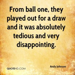 Andy Johnson - From ball one, they played out for a draw and it was absolutely tedious and very disappointing.