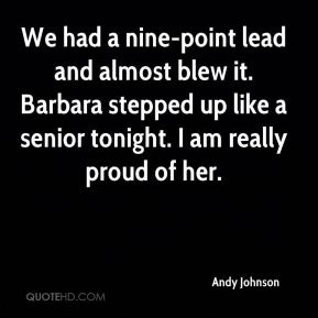 Andy Johnson - We had a nine-point lead and almost blew it. Barbara stepped up like a senior tonight. I am really proud of her.