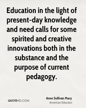 Education in the light of present-day knowledge and need calls for some spirited and creative innovations both in the substance and the purpose of current pedagogy.