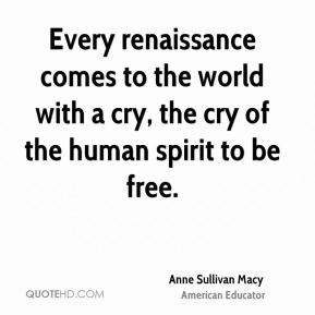 Every renaissance comes to the world with a cry, the cry of the human spirit to be free.