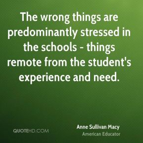 The wrong things are predominantly stressed in the schools - things remote from the student's experience and need.