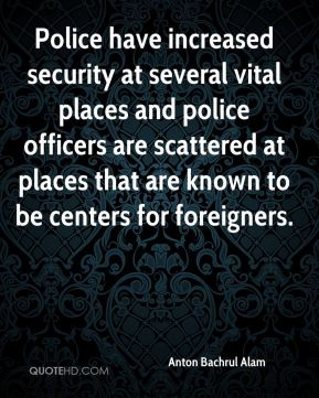 Anton Bachrul Alam - Police have increased security at several vital places and police officers are scattered at places that are known to be centers for foreigners.