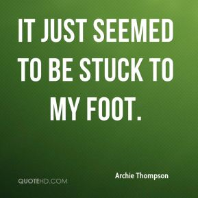 Archie Thompson - It just seemed to be stuck to my foot.