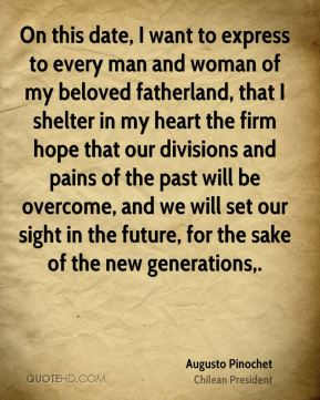 On this date, I want to express to every man and woman of my beloved fatherland, that I shelter in my heart the firm hope that our divisions and pains of the past will be overcome, and we will set our sight in the future, for the sake of the new generations.